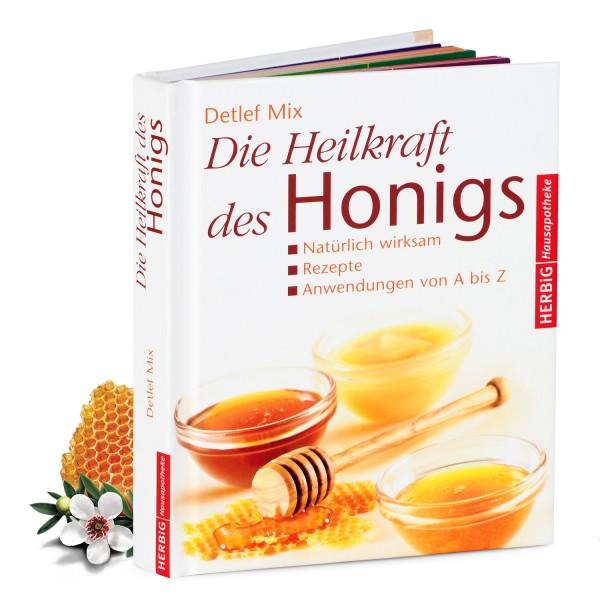 Detlef Mix: Die Heilkraft des Honigs - Natürlich wirksam - Rezepte - Anwendungen von A bis Z